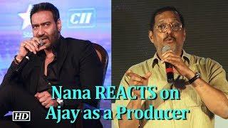 Nana Patekar REACTS on Ajay Devgn as a Producer - IANSINDIA