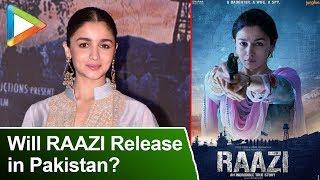 Will Alia Bhatt's Raazi Release In Pakistan? Find Out... - HUNGAMA