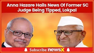 Who's Justice Pinaki Chandra Ghosh? Anna Hazare Hails News Of Former SC Judge Being Tipped, Lokpal - NEWSXLIVE