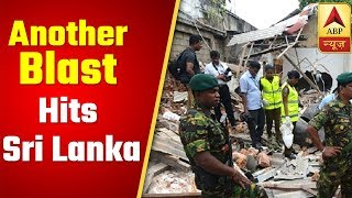 Another blast hits Sri Lanka as bomb squad tries to defuse device - ABPNEWSTV