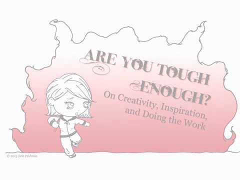 Are You Tough Enough? On Creativity, Inspiration, and Doing the Work