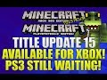 "Minecraft Xbox 360: ""Title Update 15"" Out Now! PS3 Patch 1.05 Coming Soon [TU15 NEWS!]"