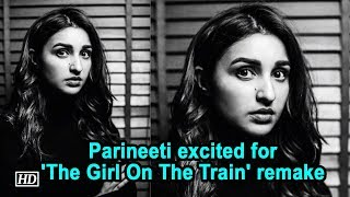 Parineeti Chopra excited for 'The Girl On The Train' remake - IANSLIVE