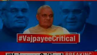 Team of doctors monitoring Vajpayee's health; LK Advani visits ailing former PM - NEWSXLIVE