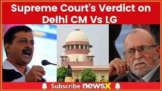 Arvind Kejriwal vs LG Supreme Court Verdict Live Updates: What happened in Supreme Court today? - NEWSXLIVE