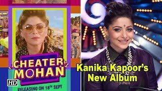 'CHEATER MOHAN' Out Today| Kanika Kapoor's New Album - BOLLYWOODCOUNTRY