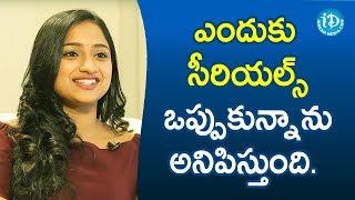 ఎందుకు సీరియల్స్ ఒప్పుకున్నాను అనిపిస్తుంది. - Ashika Gopal Padukone || Soap Stars With Anitha - IDREAMMOVIES