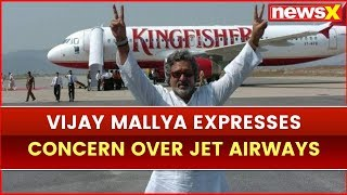 Vijay Mallya Expresses Concern over Jet Airways Financial Troubles, Feel Sorry for Jet - NEWSXLIVE