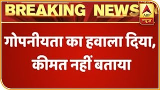 Rafale: Deal cancellation demanded as prices still untold - ABPNEWSTV