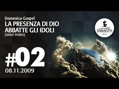Domenica Gospel - 8 Novembre 2009 - La presenza di Dio abbatte gli idoli - Dario Porro