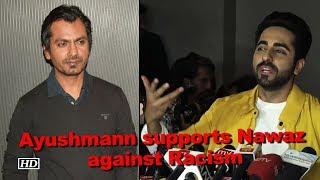 Ayushmann supports Nawaz against Racism - IANSLIVE