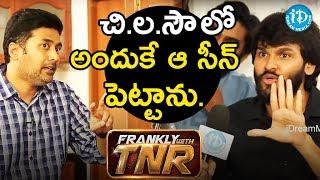 చిలసౌలో అందుకే ఆ సీన్ పెట్టాను - Rahul Ravindran || Frankly With TNR - IDREAMMOVIES