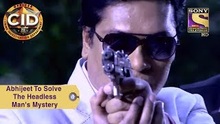 Your Favorite Character | Abhijeet To Solve The Headless Man's Mystery | CID - SETINDIA