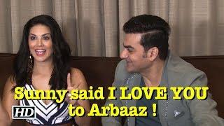 """She said I LOVE You to me as well""- Arbaaz Teases Sunny - IANSINDIA"