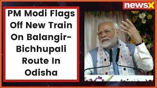 PM Narendra Modi Flags Off New Train On Balangir-Bichhupali Route In Odisha - NEWSXLIVE