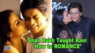 When Shah Rukh Taught Rani 'How to ROMANCE' - IANSLIVE