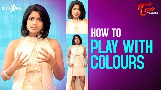 Fashion Passion | How to Play with Colours - TELUGUONE