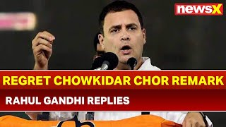 Rahul Gandhi files reply in Supreme Court; regrets Chowkidar Chor Hai remark - NEWSXLIVE