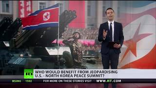 Who would benefit from jeopardizing US-N.Korea peace summit? - RUSSIATODAY