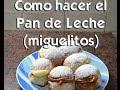 Como hacer el Pan de Leche (miguelitos)