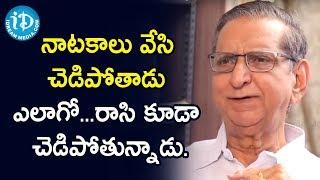 నాటకాలు వేసి చెడిపోతాడు ఎలాగో...రాసి కూడా చెడిపోతున్నాడు-Gollapudi Maruti Rao || Dialogue With Prema - IDREAMMOVIES