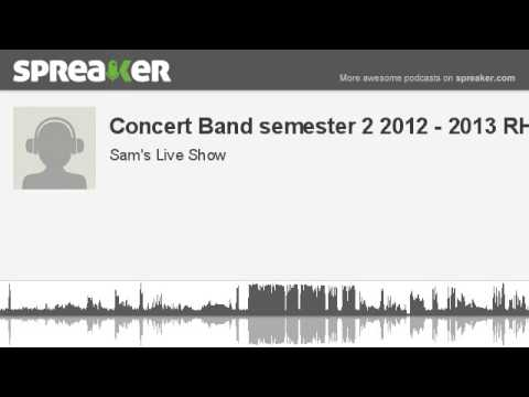 Concert Band semester 2 2012 - 2013 RHHS (part 2 of 2, made with Spreaker)