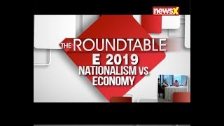 Nationalism Vs Economy: What will be the Narrative of Lok Sabha Elections 2019? The Roundtable - NEWSXLIVE