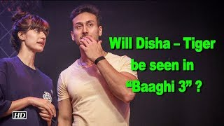 "Will Disha Patani – Tiger Shroff be seen in ""Baaghi 3"" ? - IANSLIVE"