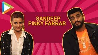 "Parineeti Chopra: ""We used to joke about doing a DIBAKAR BANERJEE Film &..."" | Arjun Kapoor - HUNGAMA"