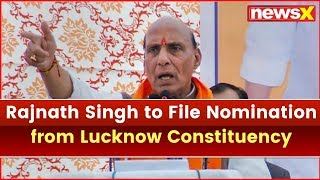 Rajnath Singh to File Nomination From Lucknow, to Conduct Roadshow; Lok Sabha Elections 2019 - NEWSXLIVE