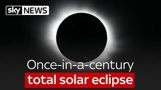 Once-in-a-century total solar eclipse - SKYNEWS