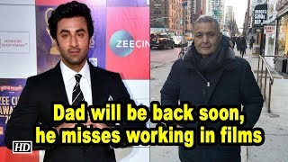 Dad will be back soon, he misses working in films : Ranbir Kapoor - BOLLYWOODCOUNTRY