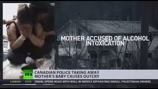 Ripped from family: Police seize newborn from indigenous mom in Canada - RUSSIATODAY