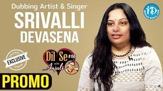 Dubbing Artist & Singer Srivalli Devasena Interview - Promo || Dil Se With Anjali #155 - IDREAMMOVIES