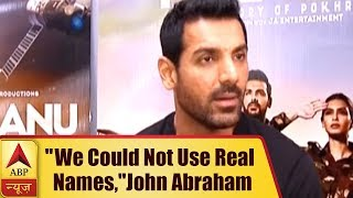 Parmanu: We could not use real names, says John Abraham - ABPNEWSTV