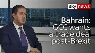 Bahrain economic development CEO Khalid Al-Rumaihi: GCC wants a post-Brexit trade deal with UK - SKYNEWS