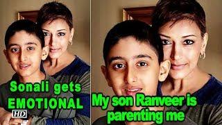 Sonali Bendre gets EMOTIONAL : My son Ranveer is parenting me - IANSINDIA