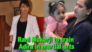 Rani Mukerji to train Adira in martial arts - BOLLYWOODCOUNTRY