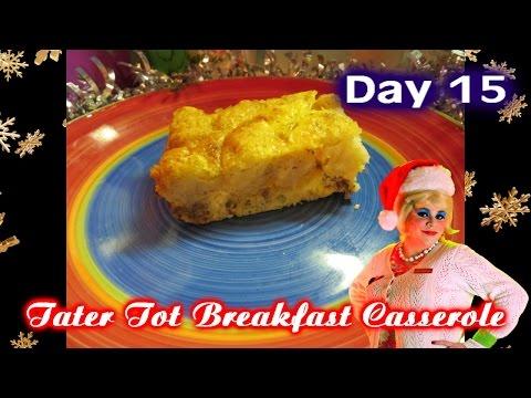 Tater Tot Breakfast Casserole : Day 15 Trailer Park Christmas