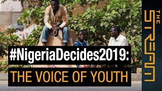 🇳🇬 #NigeriaDecides2019: Do young people have a voice? | The Stream - ALJAZEERAENGLISH