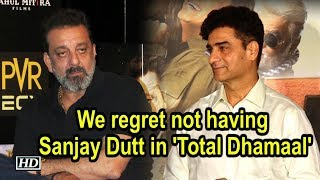 We regret not having Sanjay Dutt in 'Total Dhamaal': Director - BOLLYWOODCOUNTRY