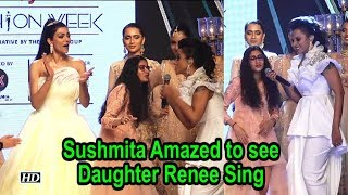 Sushmita Amazed to see Daughter Renee Sing at BTFW 2018 - IANSLIVE