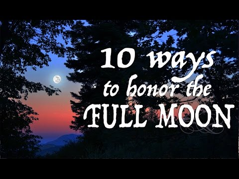 10 Ways to Honor & Celebrate the Full Moon ~ The White Witch Parlour