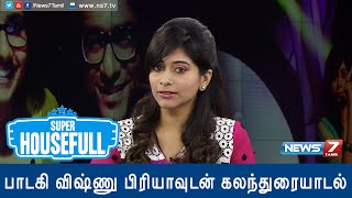 "Super Housefull 22-11-2015 ""Playback Singer Vishnu Priya Interview"" – News7 Tamil Show"