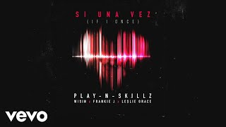 Play-N-Skillz Feat. Wisin, Frankie J & Leslie Grace - Si una Vez (If I Once) ( 2016 )