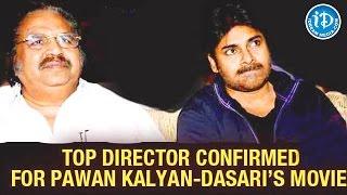 Pawan Kalyan & Dasari New Movie Confirmed With Top Director - IDREAMMOVIES