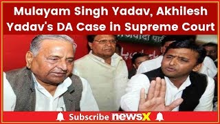 Mulayam Singh Yadav, Akhilesh Yadav's Disproportionate Assets Case in Supreme Court; Notice to CBI - NEWSXLIVE