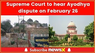 Supreme Court to hear Ayodhya dispute case on February 26 - NEWSXLIVE
