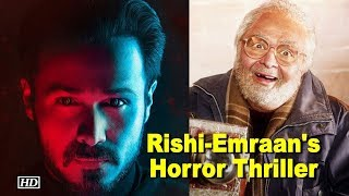 Rishi Kapoor & Emraan Hashmi Coming with Horror Thriller - BOLLYWOODCOUNTRY