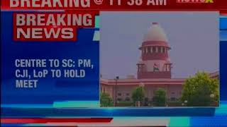 Lokpal appointment: PM, CJI, LoP to hold meet; SC to continue hearing on March 6 - NEWSXLIVE